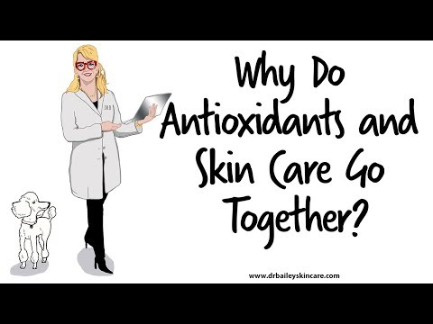 Why Do Antioxidants and Skin Care Go Together? [2018] Dermatologist – Dr. Bailey Skin Care