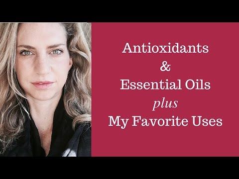 Antioxidants & Essential Oils Plus My Favorite Uses