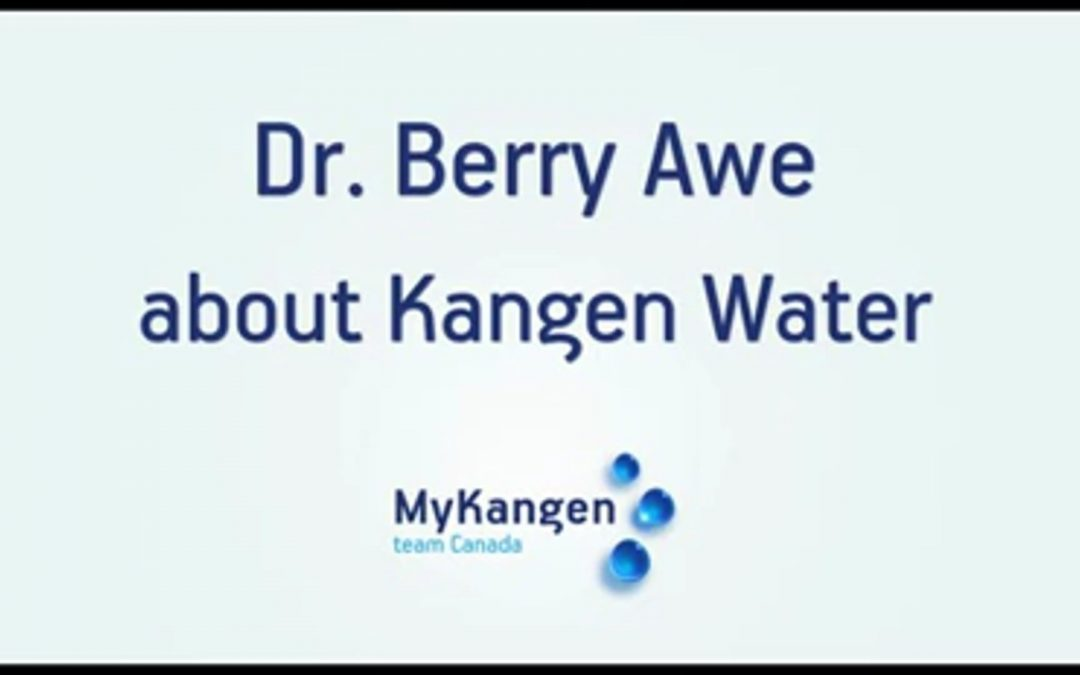Dr. Berry Awe about Kangen Water