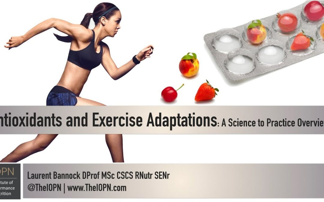 Antioxidants and Exercise Adaptation: A Science to Practice Overview