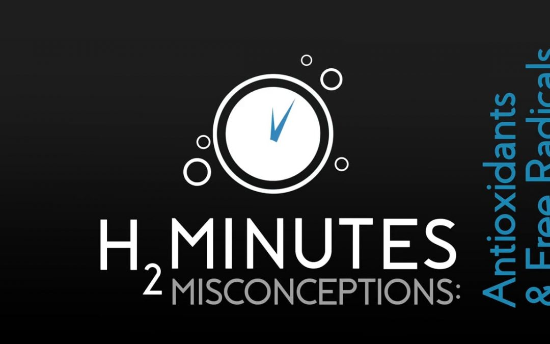 H2Minutes Episode 11 – Antioxidants and Free Radicals Misconceptions